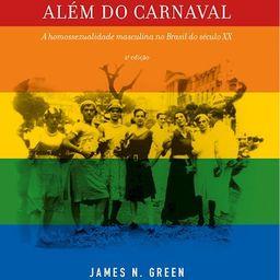 Além do Carnaval - A Homossexualidade Masculina No Brasil