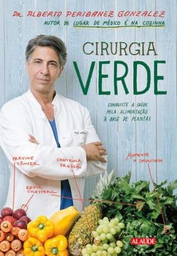 Cirurgia Verde - Conquiste A Saúde Pela Alimentação À Base De Pl