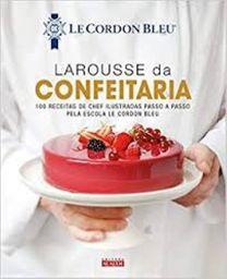 Livro Larousse da Confeitaria - 100 Receitas de Chef Ilustradas