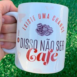 Existe Uma Chance Disso Não Ser Café